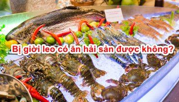 Bị giời leo có ăn hải sản (tôm cá cua,…) được không