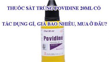 Thuốc sát trùng povidine 20ml có tác dụng gì, giá bao nhiêu, mua ở đâu?