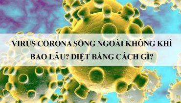 Virus corona sống ngoài không khí bao lâu? Diệt bằng cách gì?