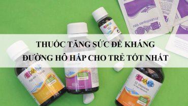 Top 9 Thuốc tăng sức đề kháng đường hô hấp cho trẻ tốt nhất
