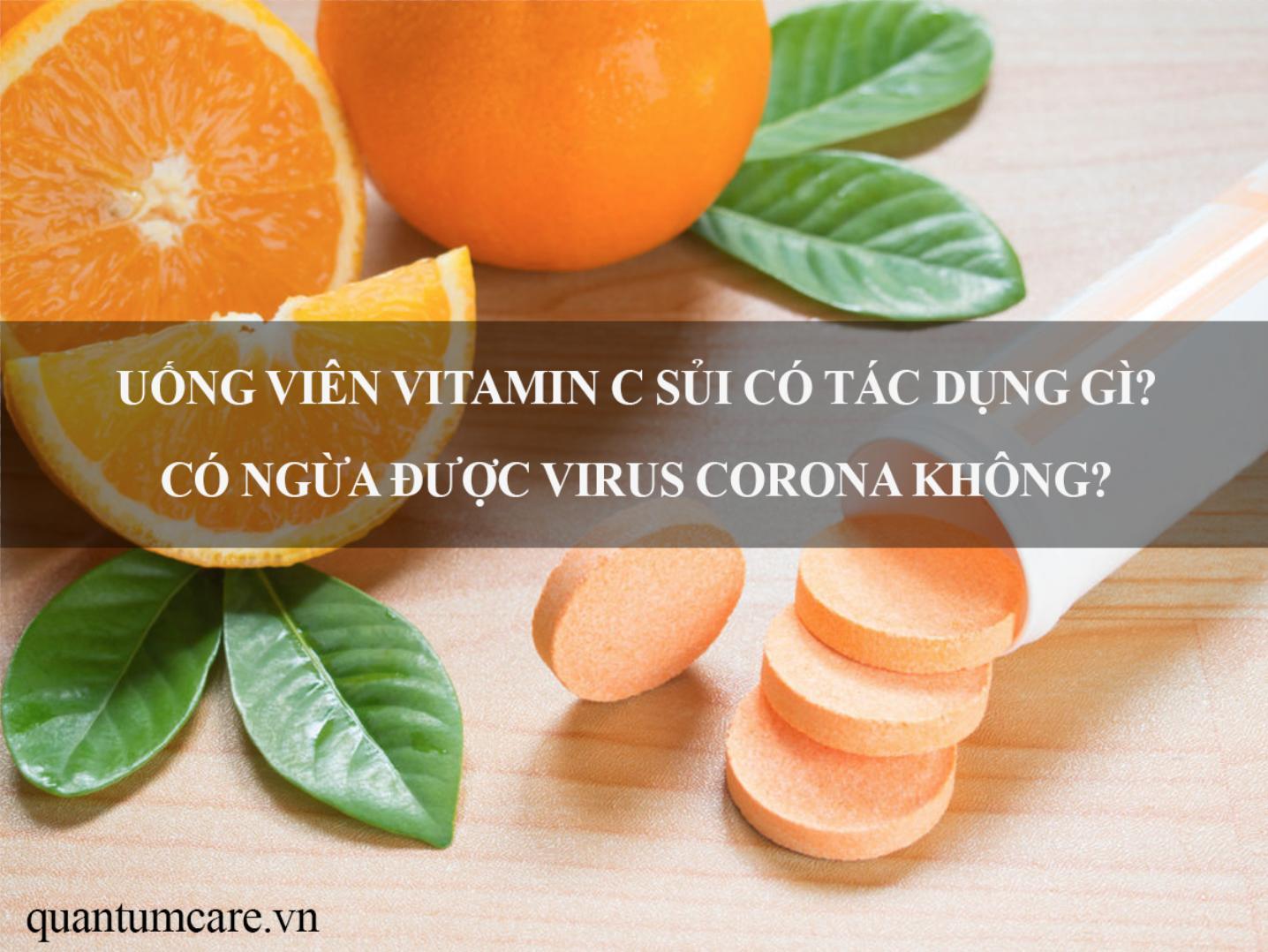 Uống Viên Vitamin C Sủi Có Tác Dụng Gì? Có ngừa được virus Corona không?